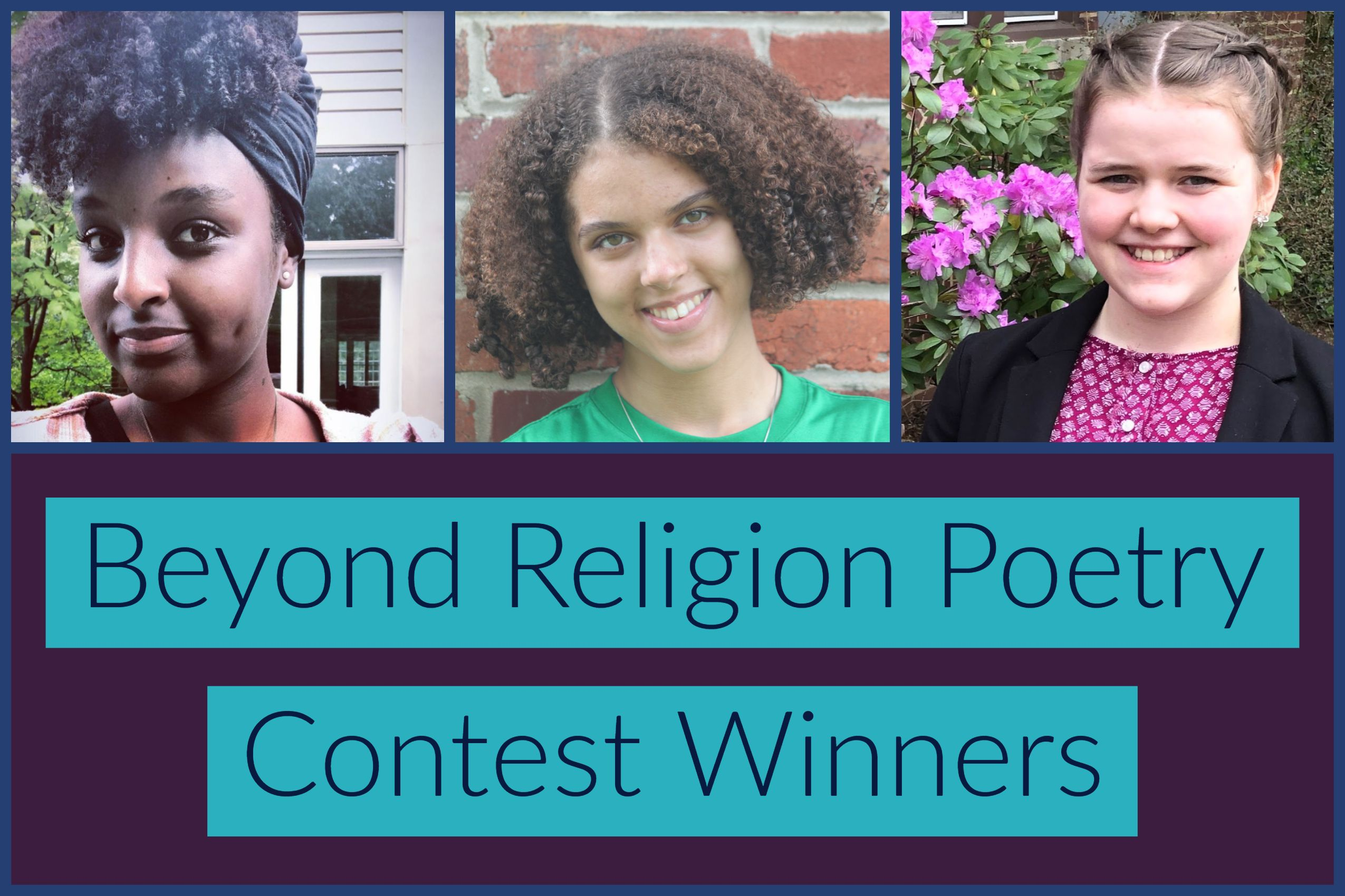 Beyond Religion Poetry Contest winners Selam Weimer, Molly H. Rufus, and Beatrix Stone. United States, 2019.